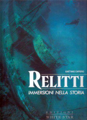 RELITTI. Immersioni nella storia Cafiero Gaetano Ed.White Star, 1992 come nuovo