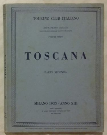 TOSCANA PARTE SECONDA.VOLUME SESTO; Ed.Touring Club Italiano, 1935
