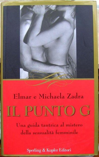 Elmar e Michaela Zadra IL PUNTO G Una guida tantrica al mistero della sessu …