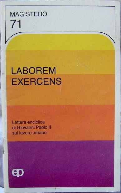 LABOREM EXERCENS Lettera enciclica di Giovanni Paolo II sul lavoro umano