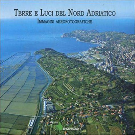 Terre e Luci del Nord Adriatico. Immagini aerofotografiche di A.Colamussi nuovo