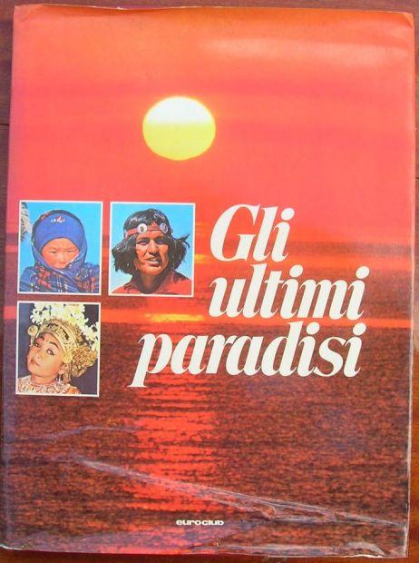 GLI ULTIMI PARADISI Euroclub edizione esclusiva 2a edizione 1979 formato 22 …