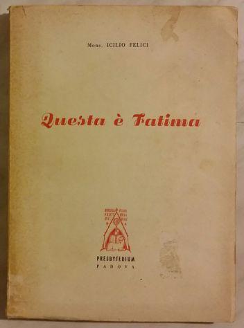 Questa è Fatima di Mons.Icilio Felici; 1°Ed.Presbyterium 1952 ottimo