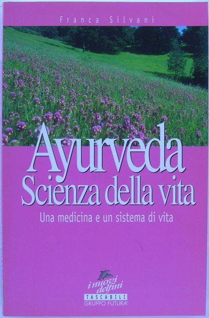 Franca Silvani Ayurveda Scienza della vita Una medicina e un sistema di vit …