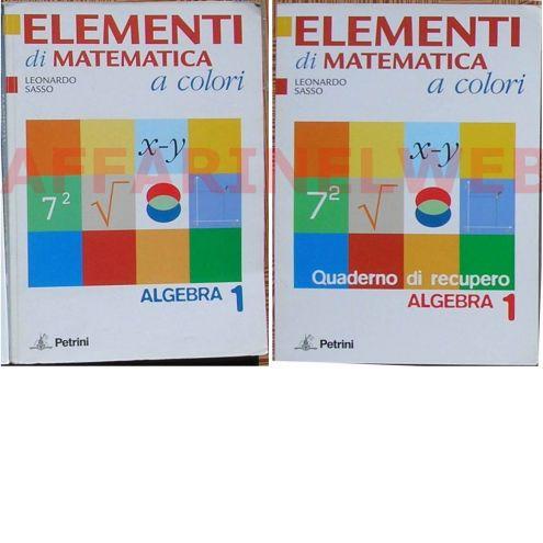 LEONARDO SASSO ELEMENTI di MATEMATICA a colori ALGEBRA 1 Petrini isbn: 978  …