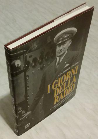 I giorni della Radio a cent'anni dall'invenzione di Guglielmo Marconi 1°Ed.nuovo