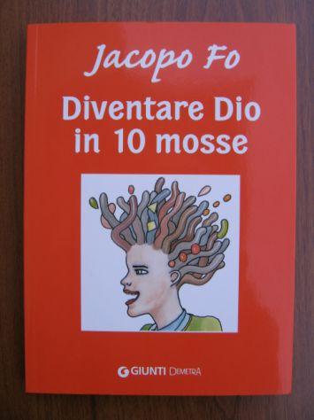 Diventare Dio in 10 Mosse - Jacopo Fo - NUOVO
