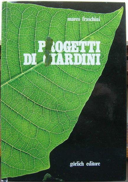 MARCO FRASHINI PROGETTI DI GIARDINI GORLICH EDITORE