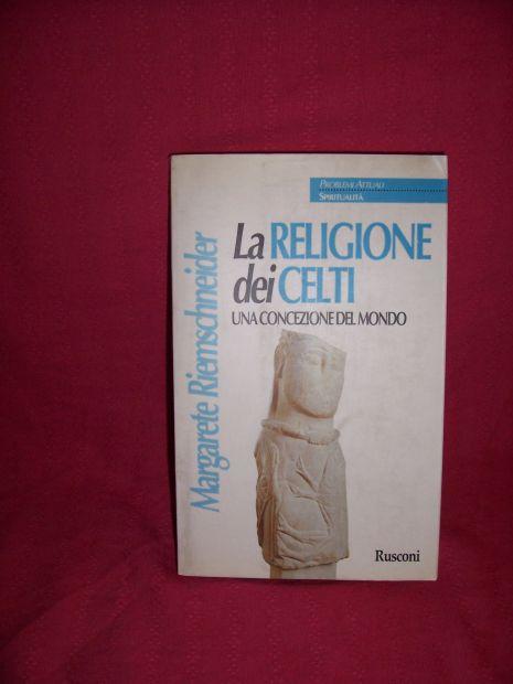 La religione dei Celti  - Margarete Riemschneider
