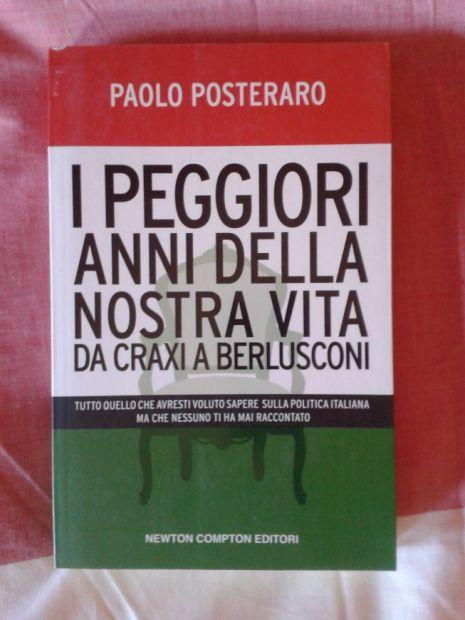 ***---I PEGGIORI ANNI DELLA NOSTRA VITA (da Craxi a Berlusconi) - libro NUO …