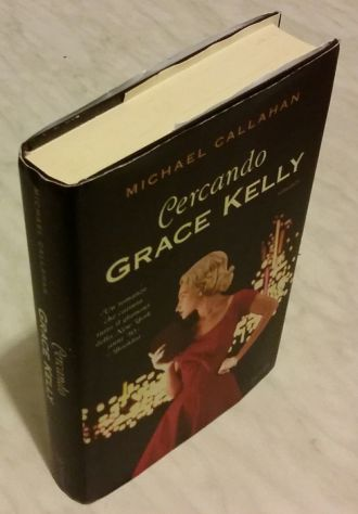 Cercando Grace Kelly di Michael Callahan; 1°Ed.Piemme, 2016 nuovo