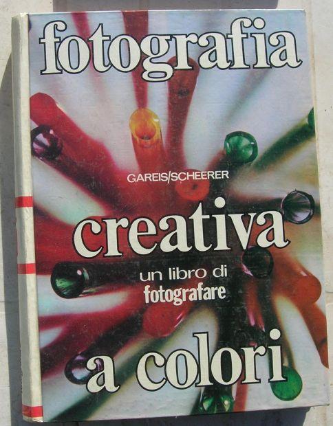 FOTOGRAFIA CREATIVA A COLORI Gareis/Scheerer