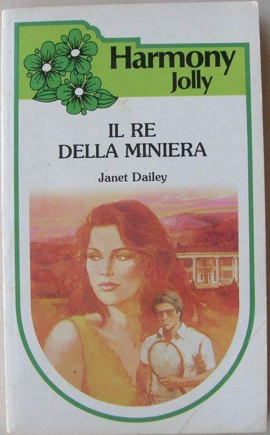 Janet Dailey IL RE DELLA MINIERA Harmony Jolly (222) Romanzo