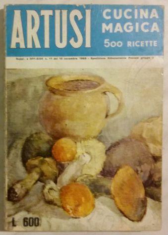 Artusi. Cucina magica 500 ricette; Ed.ALISTADI, Roma 1969 perfetto