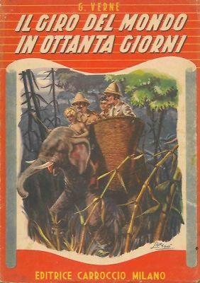 Il giro del mondo in ottanta giorni, Jules Verne, EDITRICE CAROCCIO MILANO 1951.