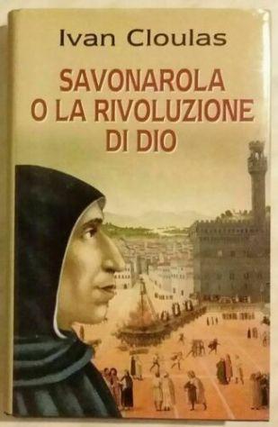 Savonarola o la rivoluzione di Dio di Ivan Cloulas Ed: Piemme 1998 nuovo - Foto 3