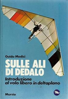 Sulle ali di Dedalo, Guido Medici, Introduzione al volo libero in deltaplano. - Foto 7