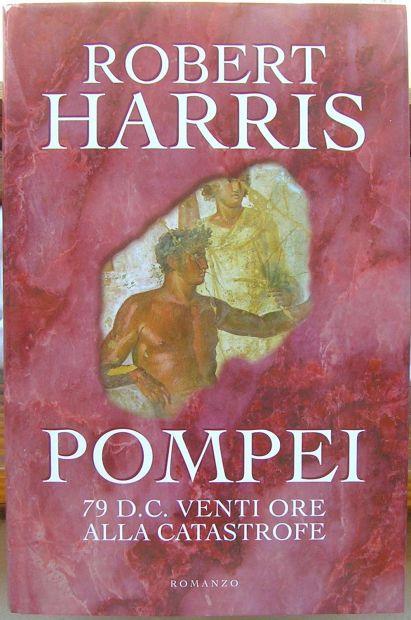 Robert Harris POMPEI 79 D.C. Venti ore alla catastrofe