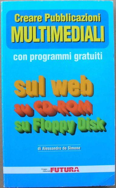 CREARE PUBBLICAZIONI MULTIMEDIALI CON PROGRAMMI GRATUITI sul web, su CD-Rom …