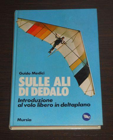 Sulle ali di Dedalo, Guido Medici, Introduzione al volo libero in deltaplano. - Foto 5