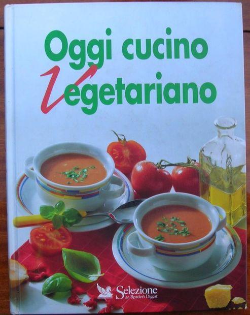 OGGI CUCINO VEGETARIANO Selezione dal Reader 's Digest 1a edizione 2001 isb …